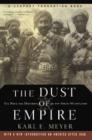 The Dust Of Empire - The Race For Mastery In The Asian Heartland ebook by Karl E. Meyer
