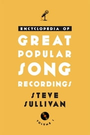Encyclopedia of Great Popular Song Recordings ebook by Steve Sullivan
