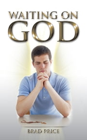 Waiting on GOD ebook by Brad Price