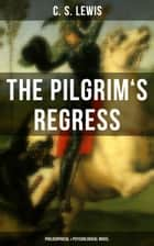 THE PILGRIM'S REGRESS (Philosophical & Psychological Novel) ebook by C. S. Lewis