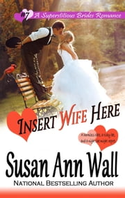 Insert Wife Here - Superstitious Brides, #7 ebook by Susan Ann Wall