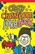 Crazy Classroom Joke Book ebook by John Byrne