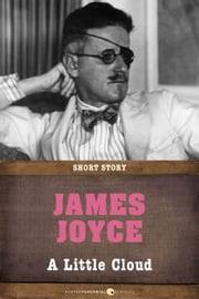 A Little Cloud - Short Story ebook by James Joyce