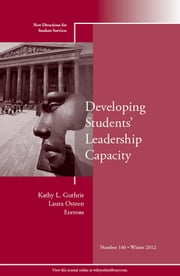 Developing Students' Leadership Capacity - New Directions for Student Services, Number 140 ebook by Kathy L. Guthrie,Laura K. Osteen