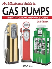 An Illustrated Guide To Gas Pumps - Identification And Price Guide ebook by Jack Sim