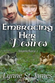 Embracing Her Desires - Anamchara, #1 ebook by Lynne St. James