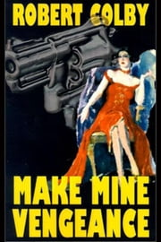 Make Mine Vengeance ebook by Colby, Robert