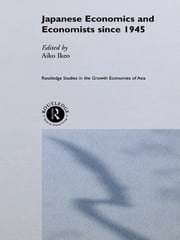 Japanese Economics and Economists since 1945 ebook by Aiko Ikeo
