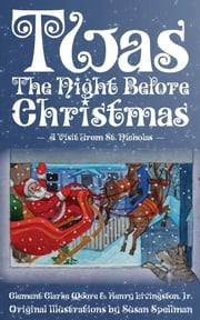 Twas the Night Before Christmas - A Visit From St. Nicholas ebook by Clement Moore - Henry Livingston,Susan Spellman - Illustrator