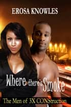 Where There's Smoke ebook by Erosa Knowles