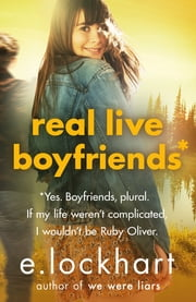 Ruby Oliver 4: Real Live Boyfriends ebook by E. Lockhart