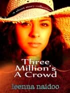 Three Million's A Crowd - A short Story Collection ebook by Leenna Naidoo
