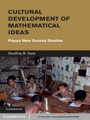 Cultural Development of Mathematical Ideas - Papua New Guinea Studies ebook by Geoffrey B. Saxe