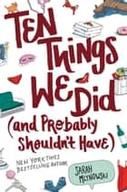 Ten Things We Did (and Probably Shouldn't Have) ebook by Sarah Mlynowski