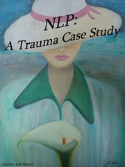 NLP: a Trauma Case Study ebook by Gil Monin
