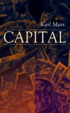 CAPITAL - Vol. 1-3: Complete Edition - Including The Communist Manifesto, Wage-Labour and Capital, & Wages, Price and Profit ebook by Karl Marx, Frederick Engels, Samuel Moore,...