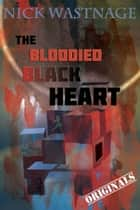 The Bloodied Black Heart ebook by Nick Wastnage
