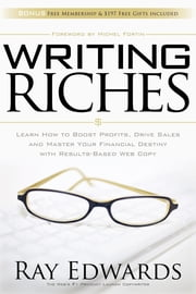 Writing Riches - Learn How to Boost Profits, Drive Sales and Master Your Financial Destiny With Results-Based Web Copy ebook by Kobo.Web.Store.Products.Fields.ContributorFieldViewModel