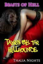 Beasts of Hell: Taken by the Hellhounds ebook by Thalia Nighte