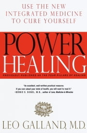Power Healing - Use the New Integrated Medicine to Cure Yourself ebook by Leo Galland, M.D.