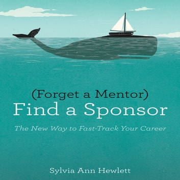 Forget a Mentor, Find a Sponsor - The New Way to Fast-Track Your Career audiobook by Sylvia Ann Hewlett
