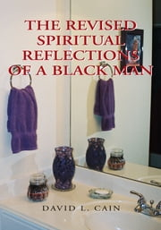 THE REVISED SPIRITUAL REFLECTIONS OF A BLACKMAN ebook by David L. Cain