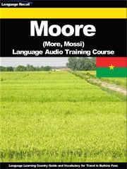 Moore (More, Mossi) Language Audio Training Course - Language Learning Country Guide and Vocabulary for Travel in Burkina Faso ebook by Language Recall