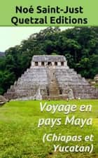 Voyage en pays Maya - (Chiapas et Yucatan) ebook by Noé Saint-Just