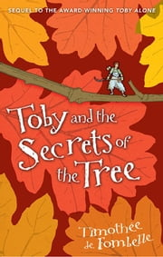 Toby and the Secrets of the Tree ebook by Timothee de Fombelle,Francois Place,Sarah Ardizzone
