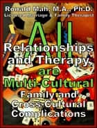 All Relationships and Therapy are Multi-Cultural- Family and Cross-Cultural Complications ebook by Ronald Mah