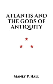Atlantis and the Gods of Antiquity ebook by Manly P. Hall