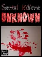Serial Killers Unknown ebook by Jonathon Welles