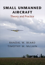 Small Unmanned Aircraft - Theory and Practice ebook by Randal Beard, Timothy McLain