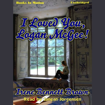 I Loved You Logan McGee audiobook by Irene Bennett Brown