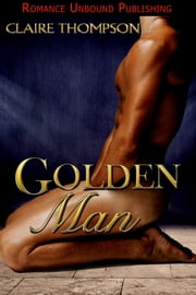 Golden Man ebook by Claire Thompson