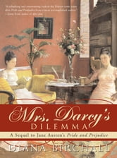 Mrs. Darcy's Dilemma - A Sequel to Jane Austen's Pride and Prejudice ebook by Diana Birchall