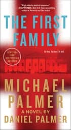 The First Family - A Novel ebook by Michael Palmer, Daniel Palmer