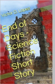 End of Days (short story) ebook by Victor D. Lopez