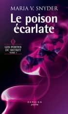 Le poison écarlate - T1 - Les portes du secret ebook by Maria V. Snyder