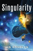 Singularity: AN EPIC ADVENTURE FROM THE MASTER OF MILITARY SCIENCE FICTION (Star Carrier, Book 3) ebook by Ian Douglas