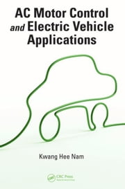 AC Motor Control and Electrical Vehicle Applications ebook by Nam, Kwang Hee