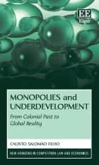 Monopolies and Underdevelopment - From Colonial Past to Global Reality ebook by Calixto Salomão Filho
