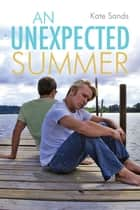 An Unexpected Summer ebook by Kate Sands