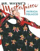 Mr. Wayne's Masterpiece ebook by Patricia Polacco, Patricia Polacco