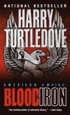 Blood and Iron (American Empire, Book One) eBook by Harry Turtledove
