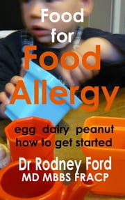 Food for Food Allergy (Egg | Dairy | Peanut): How to get started ebook by Rodney Ford