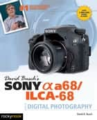 David Busch's Sony Alpha a68/ILCA-68 Guide to Digital Photography ebook by David D. Busch