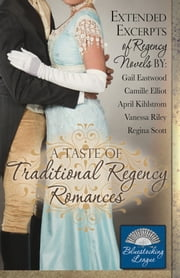 A Taste of Traditional Regency Romances - Extended excerpts of Regency novels ebook by Regina Scott, April Kihlstrom, Camille Elliot,...