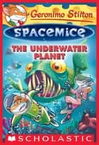 The Underwater Planet (Geronimo Stilton Spacemice #6) ebook by