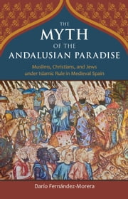 The Myth of the Andalusian Paradise ebook by Darío Fernández-Morera
